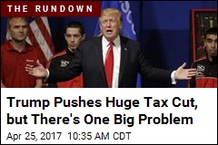 Trump Pushes Huge Tax Cut, but There's One Big Problem