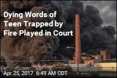 Dying Words of Teen Trapped by Fire Played in Court
