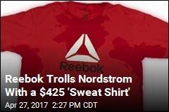 Reebok Trolls Nordstrom With a $425 'Sweat Shirt'