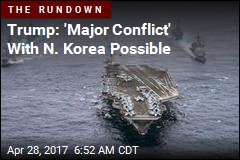 Trump: 'Major Conflict' With N. Korea Possible
