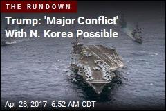 Trump: 'Major Conflict' With N. Korea Possible