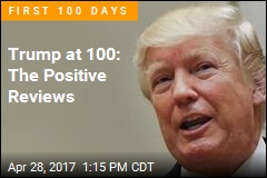 Trump at 100: The Positive Reviews