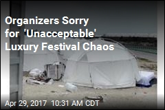 Organizers Sorry for 'Unacceptable' Luxury Festival Chaos