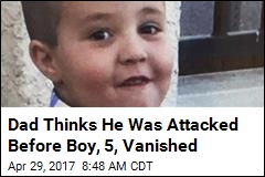 Dad Thinks He Was Attacked Before Boy, 5, Vanished