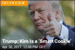 Trump: Kim Is a 'Smart Cookie'