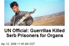 UN Official: Guerrillas Killed Serb Prisoners for Organs