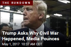 Trump Asks Why Civil War Happened, Media Pounces