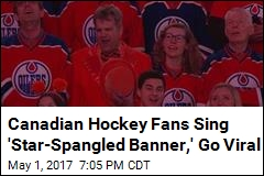 Canadian Hockey Fans Sing 'Star-Spangled Banner,' Go Viral