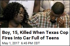 Boy, 15, Killed When Texas Cop Fires Into Car Full of Teens