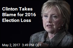 Clinton Takes Blame for 2016 Election Loss