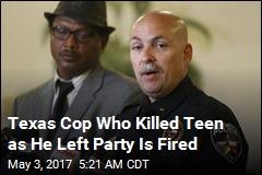 Texas Cop Who Killed Unarmed Teen Is Fired