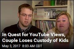 YouTube Antics Cost Couple Custody of 2 Kids