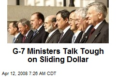 G-7 Ministers Talk Tough on Sliding Dollar