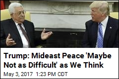 Trump: Mideast Peace 'Maybe Not as Difficult' as We Think