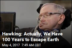 Hawking: Actually, We Have 100 Years to Escape Earth