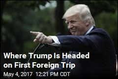 Where Trump Is Headed on First Foreign Trip