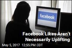 Facebook Likes Aren't Necessarily Uplifting