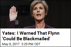 Yates: I Warned That Flynn 'Could Be Blackmailed'