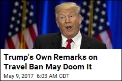 Trump's Own Remarks on Travel Ban May Doom It