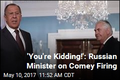 Russian Foreign Minister Feigns Shock at Comey Firing