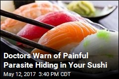 Doctors Warn of Painful Parasite Hiding in Your Sushi