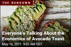 Everyone's Talking About the Economics of Avocado Toast
