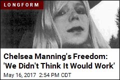Chelsea Manning's Freedom: 'We Didn't Think It Would Work'