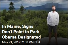 In Maine, Signs Don't Point to Park Obama Designated