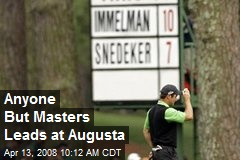 Anyone But Masters Leads at Augusta