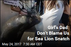 Girl's Dad: Don't Blame Us for Sea Lion Snatch