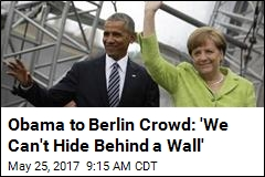 Obama to Berlin Crowd: 'We Can't Hide Behind a Wall'