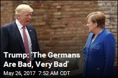 Trump Disses Germany: 'Bad, Very Bad'