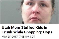 Utah Mom Stuffed Kids in Trunk While Shopping: Cops