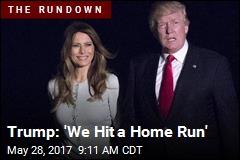 Trump: 'We Hit a Home Run'