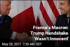 France's Macron: Trump Handshake 'Wasn't Innocent'
