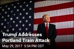 Trump Addresses Portland Train Attack