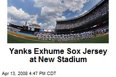 Yanks Exhume Sox Jersey at New Stadium