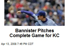 Bannister Pitches Complete Game for KC