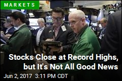 Stocks Close at Record Highs, but It's Not All Good News