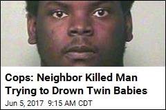 Cops: Neighbor Killed Man Trying to Drown Twin Babies