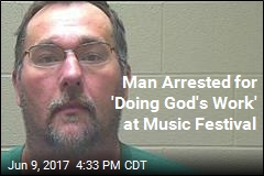 Man Arrested for 'Doing God's Work' at Music Festival