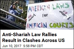 Anti-Islamic Law Rallies Result in Clashes Across US