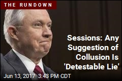 Sessions: Any Suggestion of Collusion Is 'Detestable Lie'