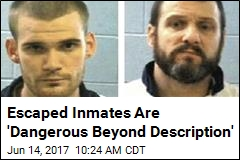 Escaped Inmates Are 'Dangerous Beyond Description'