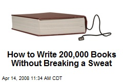 How to Write 200,000 Books Without Breaking a Sweat
