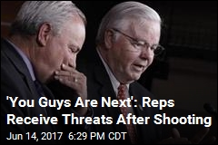 'You Guys Are Next': Reps Receive Threats After Shooting
