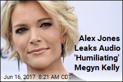 Alex Jones Leaks Audio 'Humiliating' Megyn Kelly