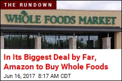 In Its Biggest Deal by Far, Amazon to Buy Whole Foods