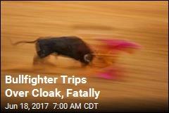 Bullfighter Trips Over Cloak, Fatally