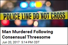 Man Murdered Following Consensual Threesome